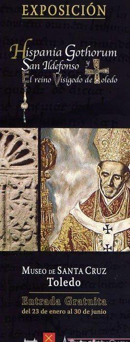 """Exhibition """" Hispania Gothorum, San Ildefonso and the Visigothic Kingdom of Toledo"""" ."""